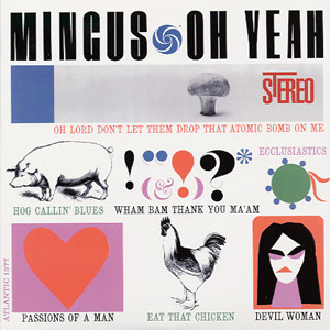 Don't Let Them Drop That Atomic Bomb On Me: Mingus, Oh Yeah